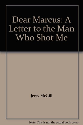 Dear Marcus: A Letter to the Man Who Shot Me: n/a