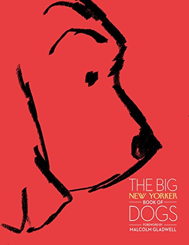 The Big New Yorker Book of Dogs: The New Yorker Magazine
