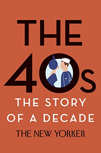 9780679644798: The 40s: The Story of a Decade (New Yorker: The Story of a Decade)