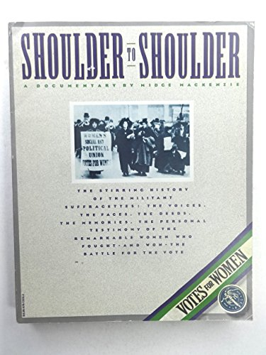 Shoulder to Shoulder; the Stirring History of the Militant Suffragettes: The Voices, the Faces, the Deeds, the Memories, the Personal Testimony of the Remarkable Women Who Fought- and Won- the Battle for the Vote - MacKenzie, Midge