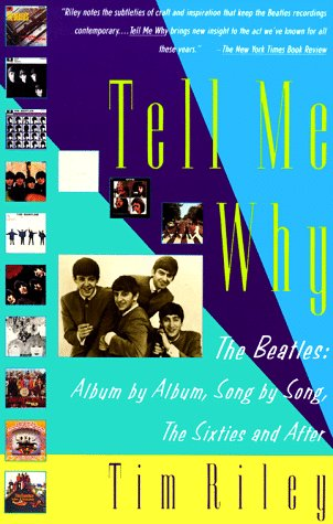Tell Me Why: The Beatles: Album by Album, Song by Song, The Sixties and After: Riley, Tim