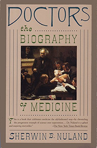 Doctors: The Biography of Medicine: Nuland, Sherwin B. M.D.