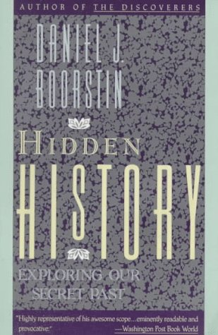 Hidden History: Exploring Our Secret Past: Boorstin, Daniel J.