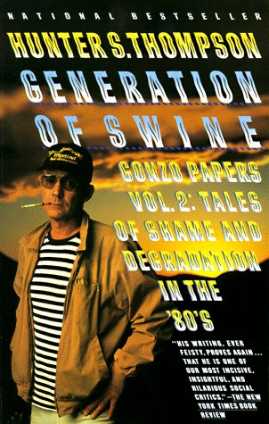Generation Of Swine: Tales Of Shame And: Thompson, Hunter S.