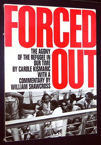FORCED OUT: The Agony of the Refugee in Our Time: Kismaric, Carole & William Shawcross