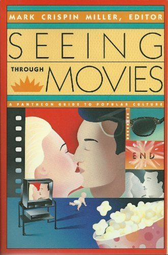 Seeing Through Movies (Pantheon Guide to Popular Culture) (9780679723677) by Miller, Mark Crispin