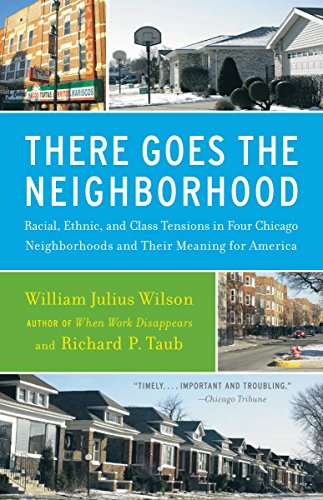 There Goes the Neighborhood: Racial, Ethnic, and Class Tensions in Four Chicago Neighborhoods and Their Meaning for America (0679724184) by Richard P. Taub; William Julius Wilson