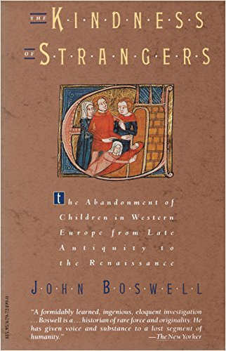 The Kindness of Strangers : The Abandonment of Children in Western Europe from Late Antiquity to ...