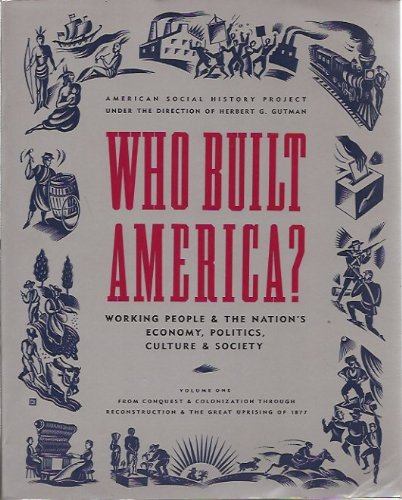 9780679726999: Who Built America? Working People and the Nation's Economy, Politics, Culture, and Society, Vol. 1: From Conquest and Colonization through Reconstruction and the Great Uprising of 1877