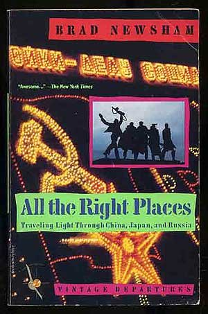 All the Right Places: Traveling Light Through China, Japan, and Russia (Vintage Departures): Brad ...