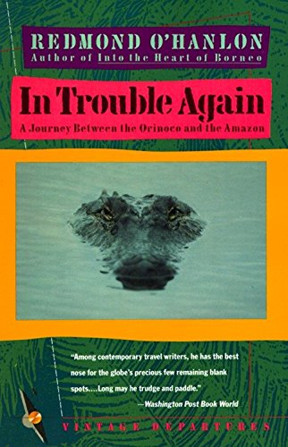 In Trouble Again: A Journey Between Orinoco and the Amazon (0679727140) by Redmond O'Hanlon