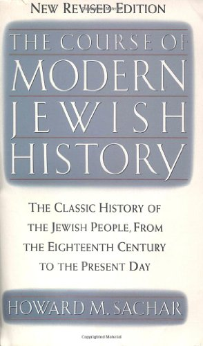 The Course of Modern Jewish History: Sachar, Howard M.
