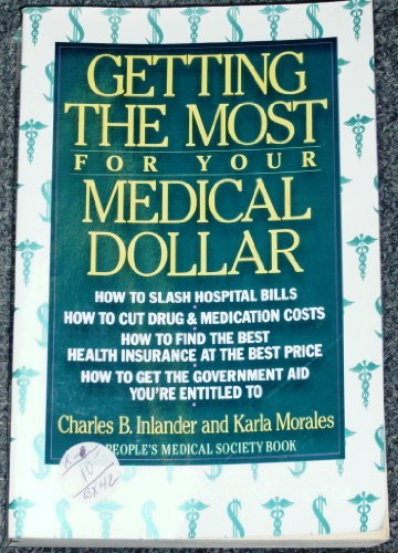 Getting the Most for Your Medical Dollar (0679727817) by Charles B. Inlander; Karla Morales