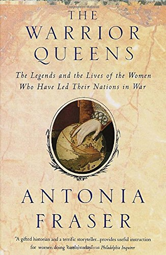 9780679728160: The Warrior Queens: The Legends and the Lives of the Women Who Have Led Their Nations in War