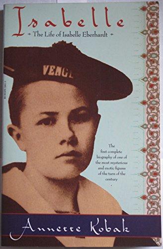 Isabelle: The Life of Isabelle Eberhardt: Kobak, Annette