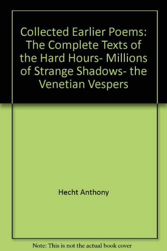 9780679729181: Collected Earlier Poems: The Complete Texts of the Hard Hours, Millions of Strange Shadows, the Venetian Vespers