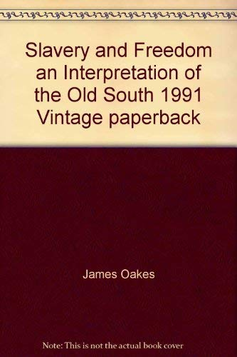 Slavery and Freedom : An Interpretation of: James Oakes