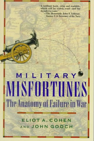 Military Misfortunes: The Anatomy of Failure in: Cohen, Eliot A,