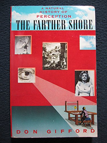 The Farther Shore : a Natural History of Perception, 1798-1984.: Gifford, Don
