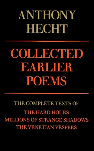 9780679733577: Collected Earlier Poems: The Complete Texts of The Hard Hours, Millions of Strange Shadows, and The Venetian Vespers