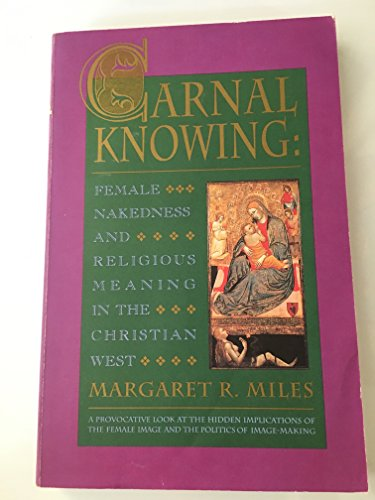 9780679734017: Carnal Knowing: Female Nakedness & Religious Meaning in the Christian West