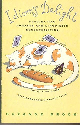 9780679734109: Idiom's Delight: Fascinating Phrases & Linguistic Eccentricities