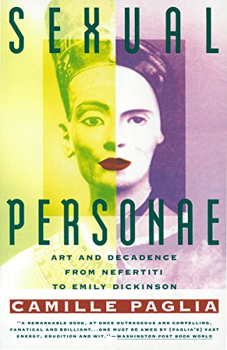 Sexual Personae: Art and Decadence from Nefertiti to Emily Dickinson: Paglia, Camille