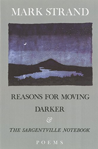 Reasons for Moving, Darker and the Sargentville Not: Poems: Mark Strand