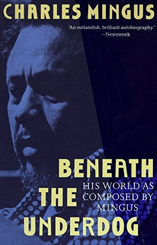 Beneath the Underdog: His World as Composed: Mingus, Charles