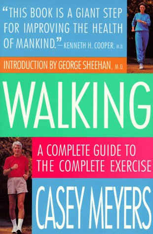 Walking: A Complete Guide to the Complete Exercise: Meyers, Casey