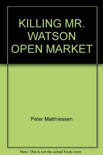 9780679738183: KILLING MR. WATSON OPEN MARKET by Peter Matthiessen