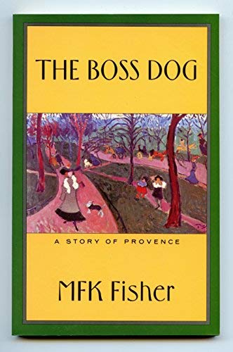 Boss Dog: A Story of Provence: M.F.K. Fisher