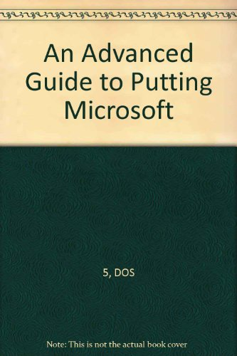 DOS 5 : An Advanced Guide to Putting Mircosoft's Breakthrough Software to Work for You: ...