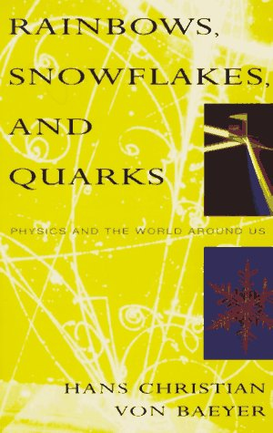 Rainbows, Snowflakes, and Quarks: Physics and the World Around Us (0679739769) by Von Baeyer, Hans Christian; Baeyer, Hans Christian Von