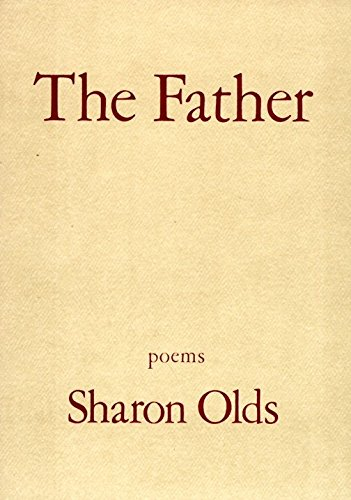 9780679740025: The Father: A Daughter Chronicles the Events of Her Father's Illness and Death in a Sequence of Poems