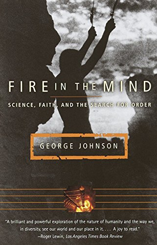 Fire in the Mind: Science, Faith, and the Search for Order: George Johnson