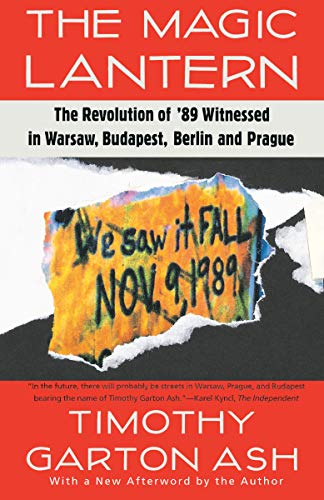 9780679740483: The Magic Lantern: The Revolution of '89 Witnessed in Warsaw, Budapest, Berlin, and Prague