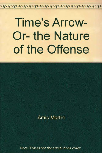 9780679741701: Time's Arrow- Or- the Nature of the Offense by Amis Martin