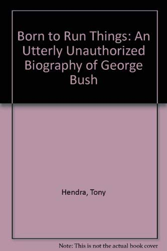 Born to Run Things: An Utterly Unauthorized Biography of George Bush (0679741992) by Tony Hendra