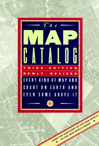 The Map Catalog: Every Kind of Map and Chart on Earth and Even Some Above It: Makower, Joel