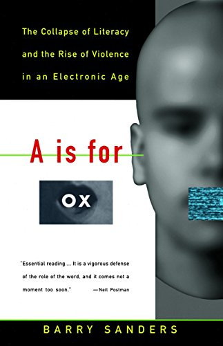 9780679742852: A Is for Ox: The Collapse of Literacy and the Rise of Violence in an Electronic Age