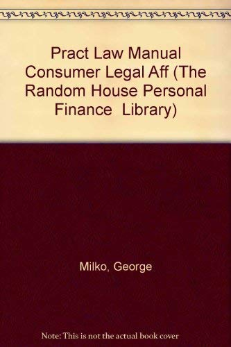 The Practical Law Manual To Consumer Legal Affairs.: Milko, George, Et Al.