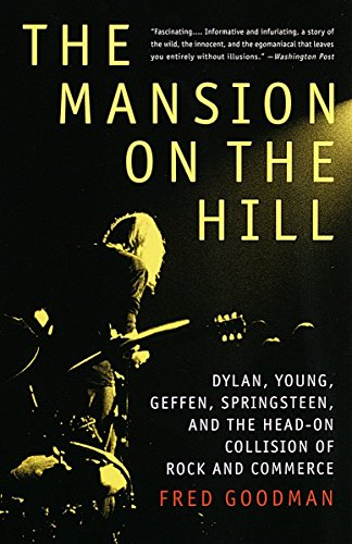 9780679743774: The Mansion on the Hill: Dylan, Young, Geffen, Springsteen, and the Head-on Collision of Rock and Commerce