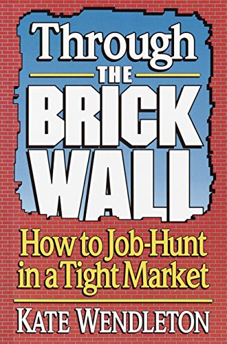 Through the Brick Wall: How to Job-Hunt in a Tight Market (0679744983) by Kate Wendleton