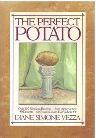 9780679745808: The Perfect Potato: Over 100 Fabulous Recipes-- from Appetizers to Desserts--for Potato Lovers Everywhere