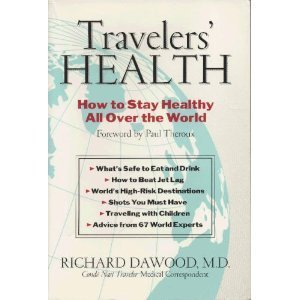 Travelers' Health: How to Stay Healthy All Over The World: Dawood, Dr. Richard