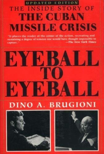 Eyeball to Eyeball: The Inside Story of the Cuban Missile Crisis: Dino A. Brugioni