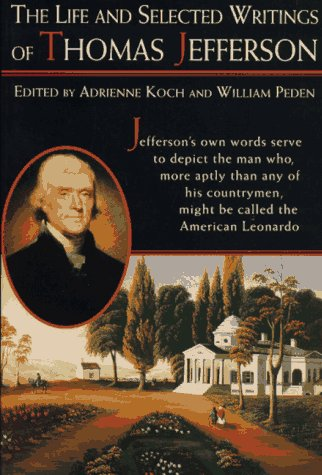 Life and Selected Writings of Thomas Jefferson: Adrienne Koch