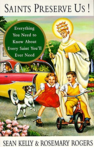 Saints Preserve Us!: Everything You Need to Know About Every Saint You'll Ever Need (067975038X) by Kelly, Sean; Rogers, Rosemary