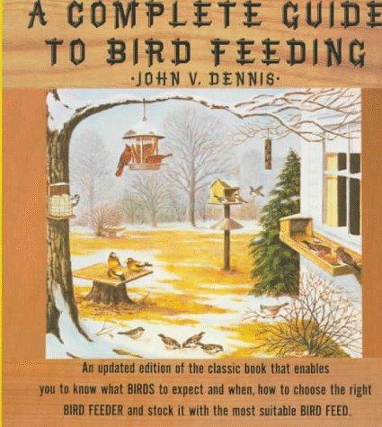 A Complete Guide to Bird Feeding: John V. Dennis